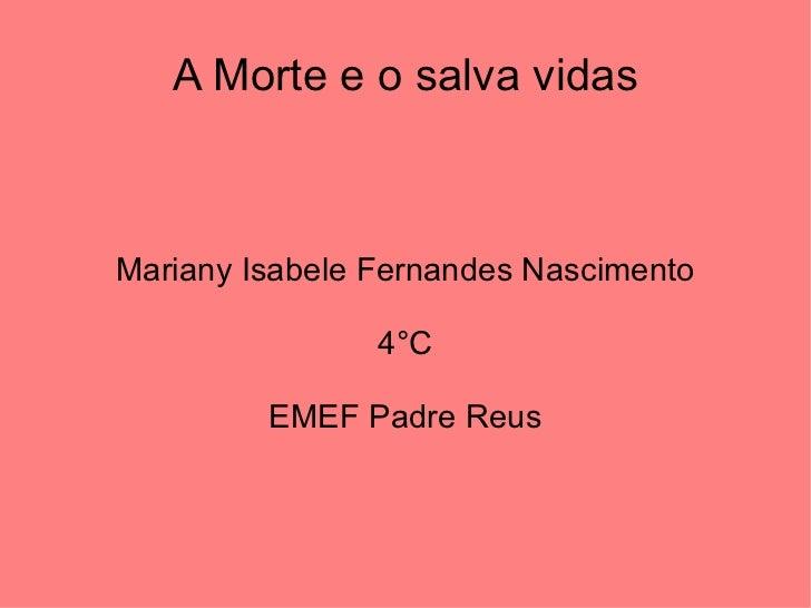 A Morte e o salva vidas Mariany Isabele Fernandes Nascimento 4°C EMEF Padre Reus