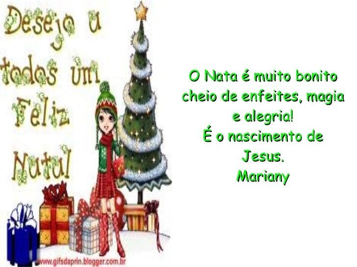 O Nata é muito bonito cheio de enfeites, magia e alegria! É o nascimento de Jesus. Mariany