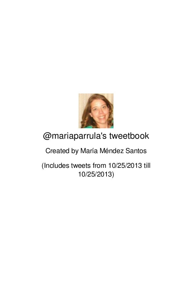 @mariaparrula's tweetbook Created by María Méndez Santos (Includes tweets from 10/25/2013 till 10/25/2013)