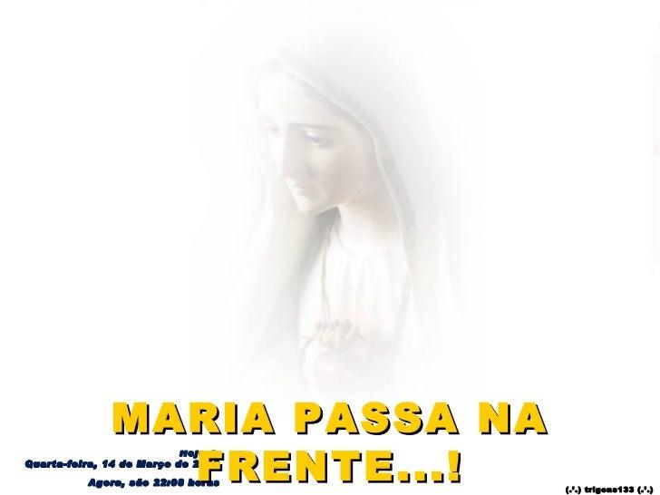 MARIA PASSA NA                FRENTE...!                           Hoje éQuarta-feira, 14 de Março de 2012          Agora,...
