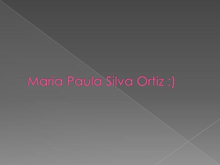 Maria Paula Silva Ortiz ;)<br />