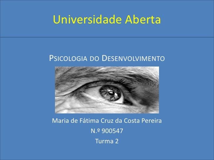 Universidade Aberta<br />Psicologia do Desenvolvimento<br />Maria de Fátima Cruz da Costa Pereira<br />N.º 900547<br />Tur...