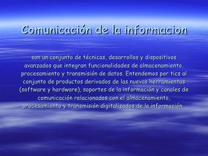 Comunicación de la informacion son un conjunto de técnicas, desarrollos y dispositivos avanzados que integran funcionalida...