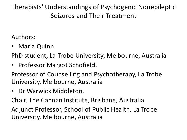 Therapists Understandings of Psychogenic Nonepileptic             Seizures and Their TreatmentAuthors:• Maria Quinn.PhD st...