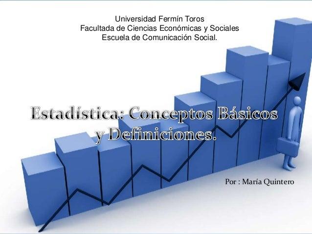 Universidad Fermín TorosFacultada de Ciencias Económicas y SocialesEscuela de Comunicación Social.Por : María Quintero