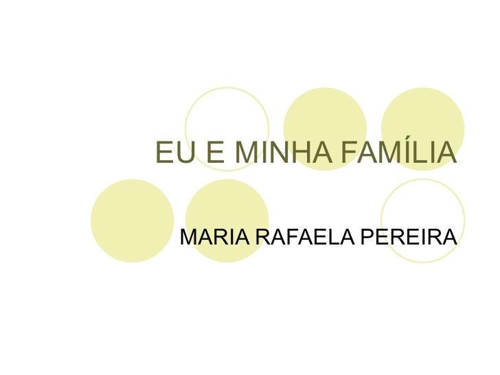 EU E MINHA FAMÍLIA MARIA RAFAELA PEREIRA