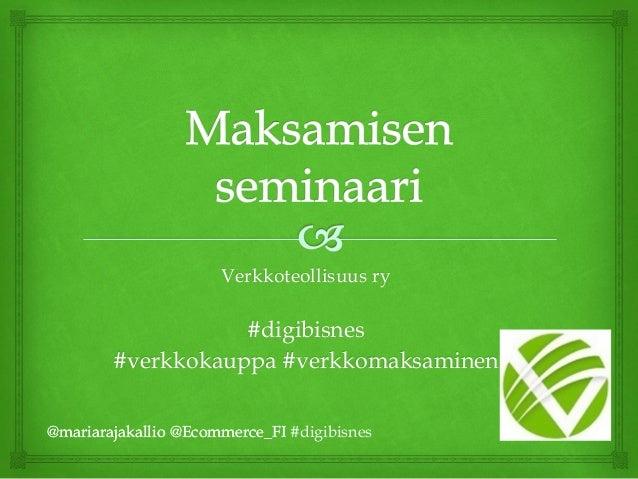 Verkkoteollisuus ry #digibisnes #verkkokauppa #verkkomaksaminen @mariarajakallio @Ecommerce_FI@mariarajakallio @Ecommerce_...