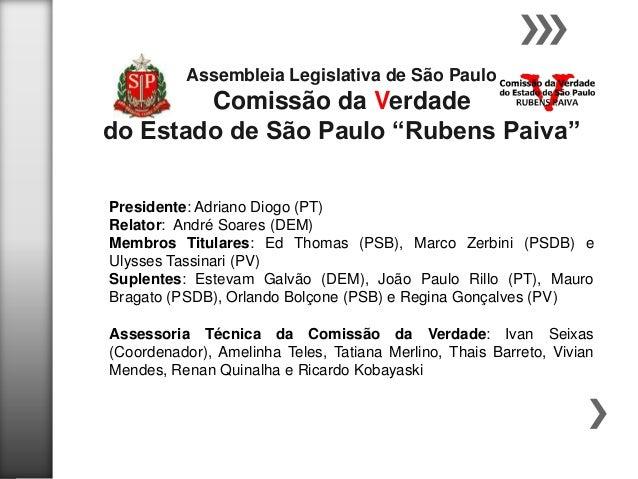 """Assembleia Legislativa de São Paulo  Comissão da Verdade do Estado de São Paulo """"Rubens Paiva"""" Presidente: Adriano Diogo (..."""