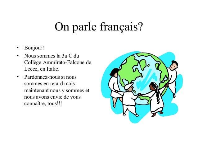 On parle français? • Bonjour! • Nous sommes la 3a C du Collège Ammirato-Falcone de Lecce, en Italie. • Pardonnez-nous si n...