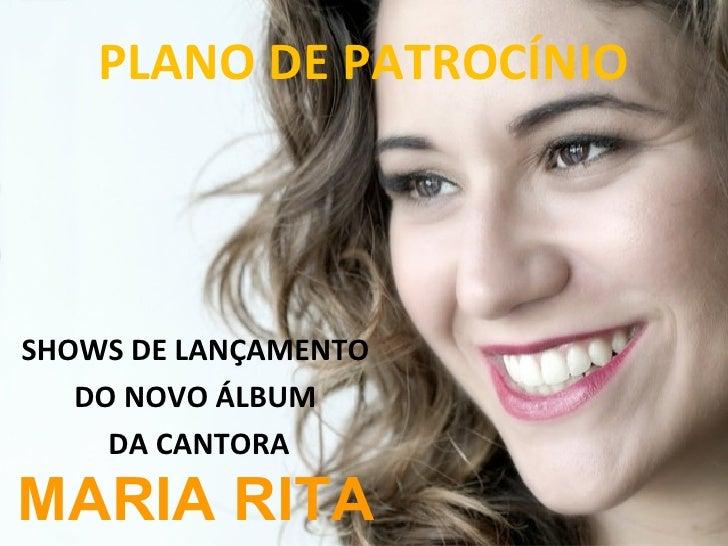 PLANO DE PATROCÍNIOSHOWS DE LANÇAMENTO   DO NOVO ÁLBUM     DA CANTORAMARIA RITA
