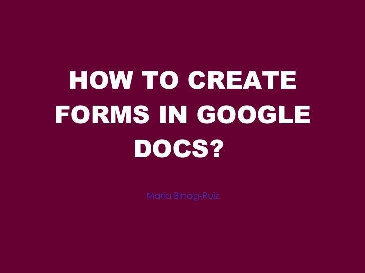 HOW TO CREATE FORMS IN GOOGLE DOCS?  Maria Binag-Ruiz