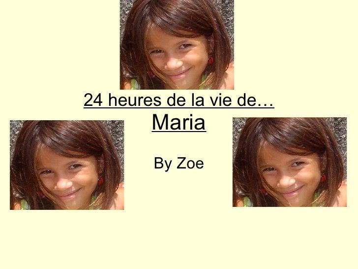 24 heures de la vie de… Maria By Zoe