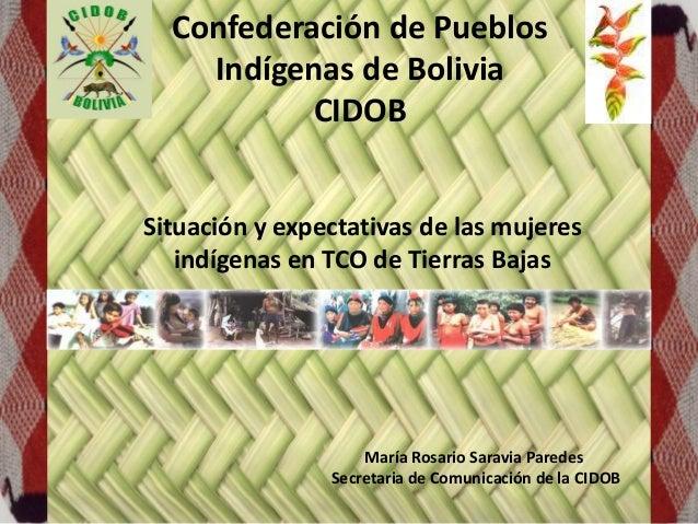 Confederación de Pueblos Indígenas de Bolivia CIDOB Situación y expectativas de las mujeres indígenas en TCO de Tierras Ba...