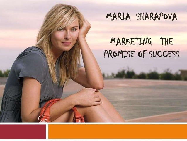 MARIA SHARAPOVA MARKETING THE PROMISE OF SUCCESS