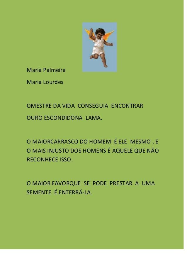 Maria Palmeira Maria Lourdes OMESTRE DA VIDA CONSEGUIA ENCONTRAR OURO ESCONDIDONA LAMA. O MAIORCARRASCO DO HOMEM É ELE MES...