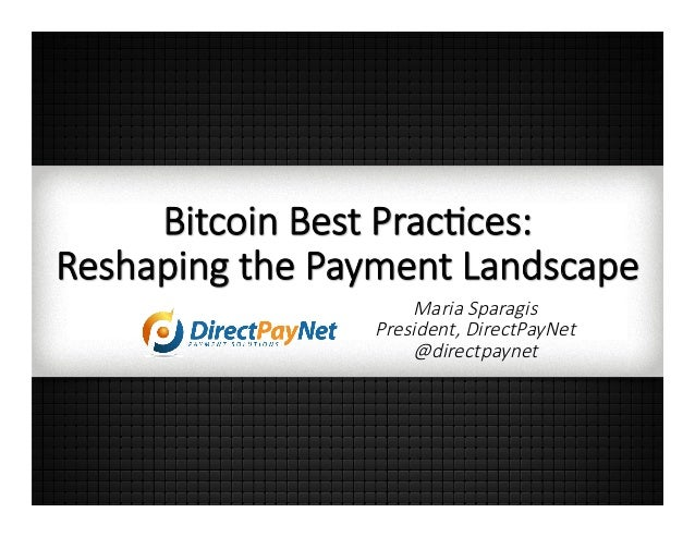 Bitcoin  Best  Prac-ces:   Reshaping  the  Payment  Landscape Maria  Sparagis   President,  DirectPayNet @directpaynet