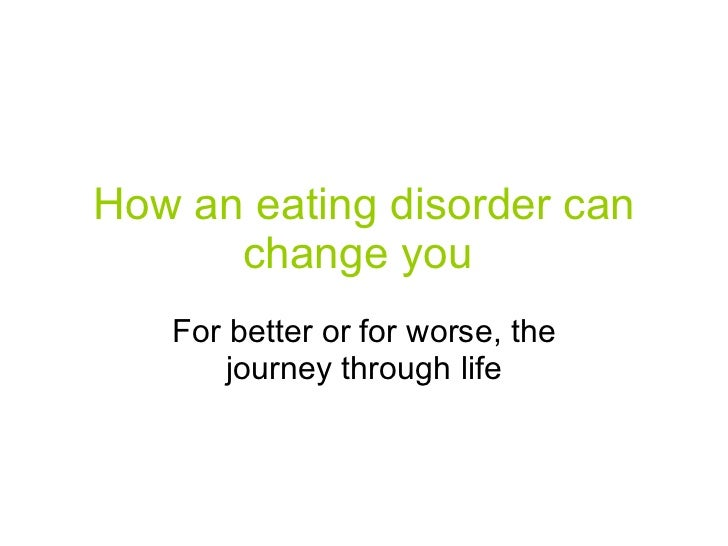 How an eating disorder can change you   For better or for worse, the journey through life
