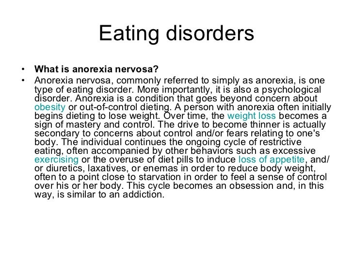 Eating disorders <ul><li>What is anorexia nervosa? </li></ul><ul><li>Anorexia nervosa, commonly referred to simply as anor...