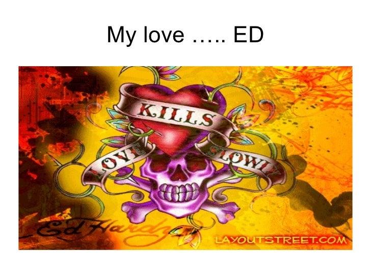 My love ….. ED