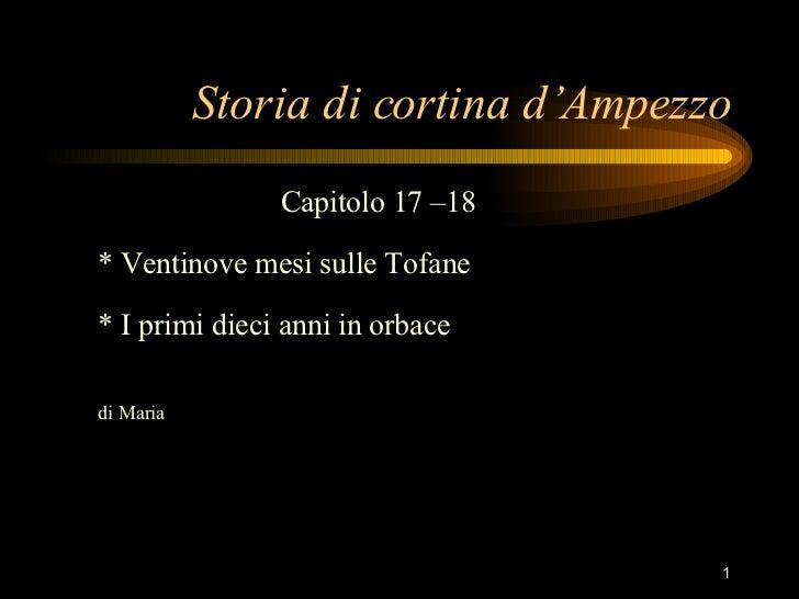 Storia di cortina d'Ampezzo <ul><li>Capitolo 17 –18 * Ventinove mesi sulle Tofane * I primi dieci anni in orbace di Maria ...
