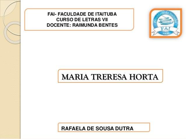 FAI- FACULDADE DE ITAITUBA CURSO DE LETRAS VII DOCENTE: RAIMUNDA BENTES RAFAELA DE SOUSA DUTRA MARIA TRERESA HORTA