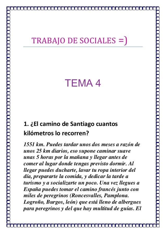 TRABAJO DE SOCIALES =)                 TEMA 41. ¿El camino de Santiago cuantoskilómetros lo recorren?1551 km. Puedes tarda...