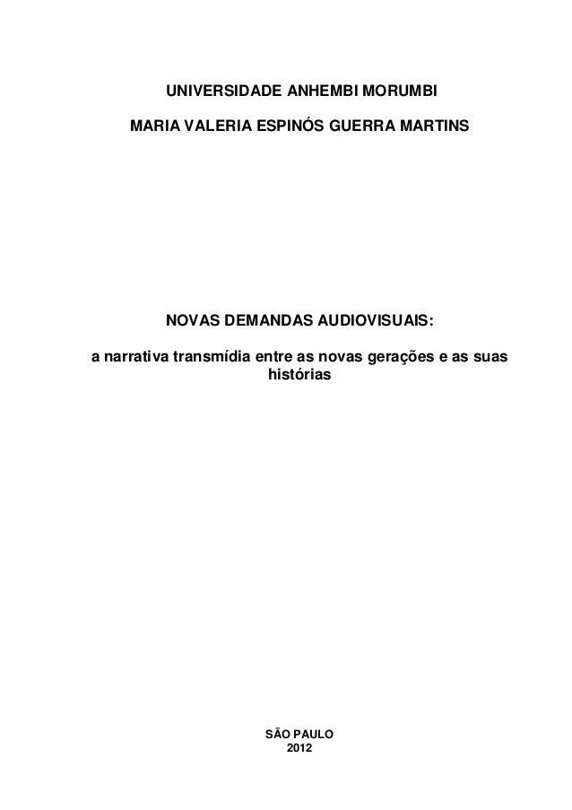 UNIVERSIDADE ANHEMBI MORUMBI MARIA VALERIA ESPINÓS GUERRA MARTINS NOVAS DEMANDAS AUDIOVISUAIS: a narrativa transmídia entr...