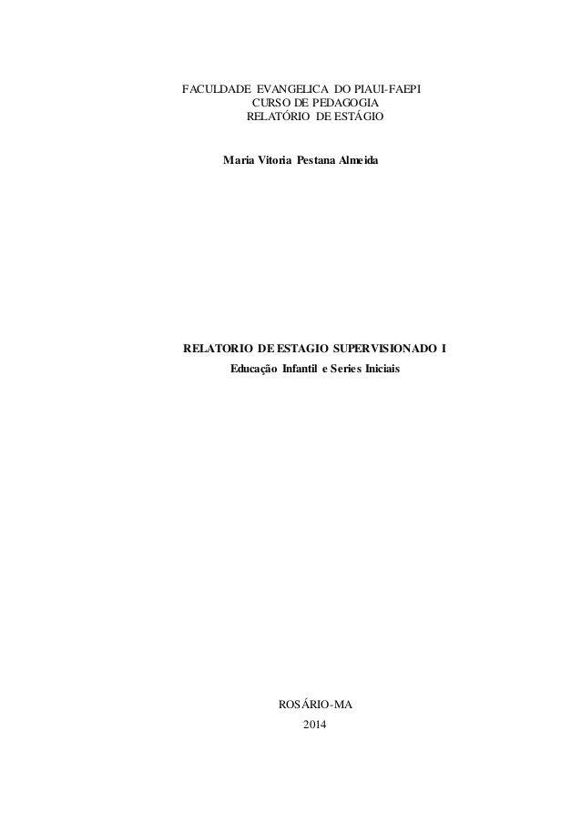 FACULDADE EVANGELICA DO PIAUI-FAEPI CURSO DE PEDAGOGIA RELATÓRIO DE ESTÁGIO Maria Vitoria Pestana Almeida RELATORIO DE EST...