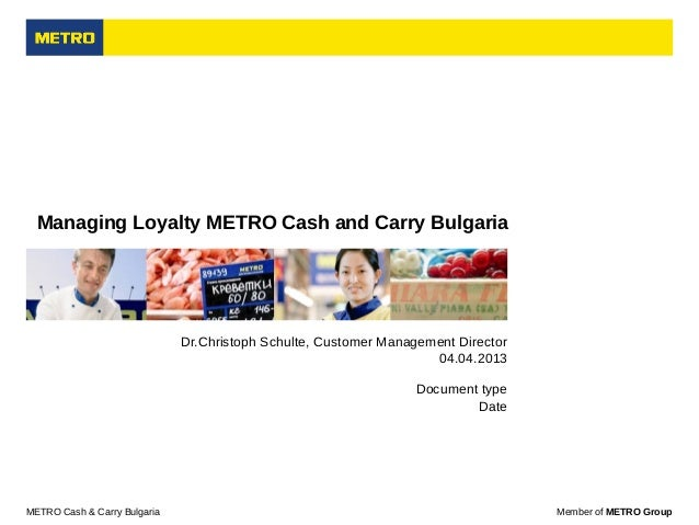 Managing Loyalty METRO Cash and Carry Bulgaria                              Dr.Christoph Schulte, Customer Management Dire...