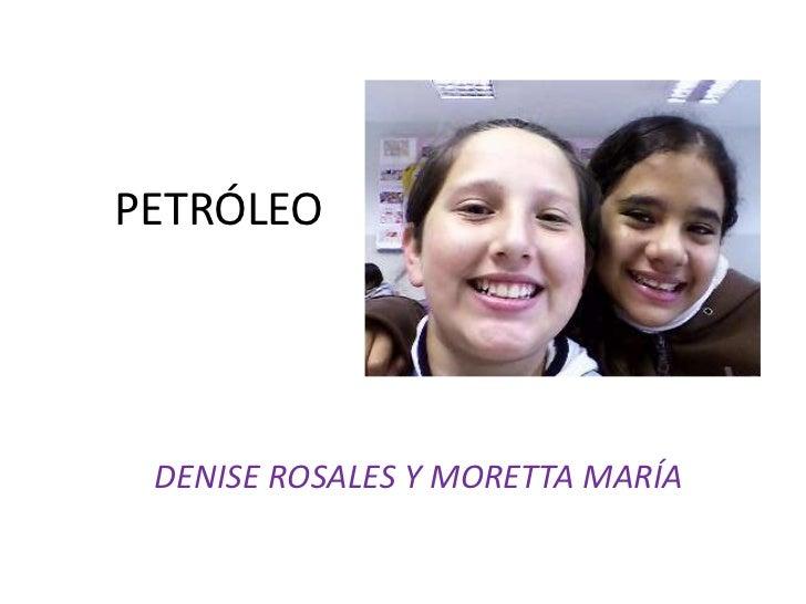 PETRÓLEO<br />DENISE ROSALES Y MORETTA MARÍA<br />