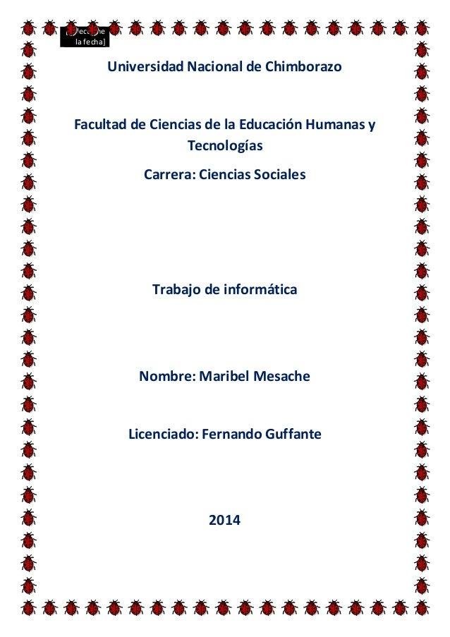 [Seleccione la fecha] Universidad Nacional de Chimborazo Facultad de Ciencias de la Educación Humanas y Tecnologías Carrer...