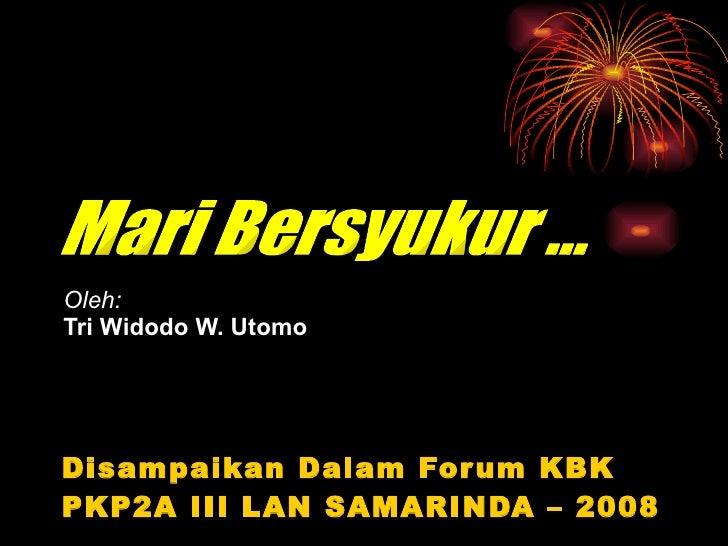 <ul><li>Disampaikan Dalam Forum KBK  </li></ul><ul><li>PKP2A III LAN SAMARINDA – 2008  </li></ul>Oleh: Tri Widodo W. Utomo...