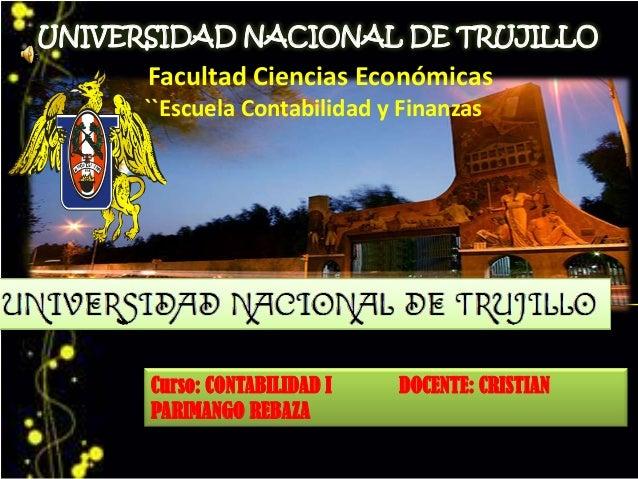 UNIVERSIDAD NACIONAL DE TRUJILLO Facultad Ciencias Económicas ``Escuela Contabilidad y Finanzas Curso: CONTABILIDAD I DOCE...