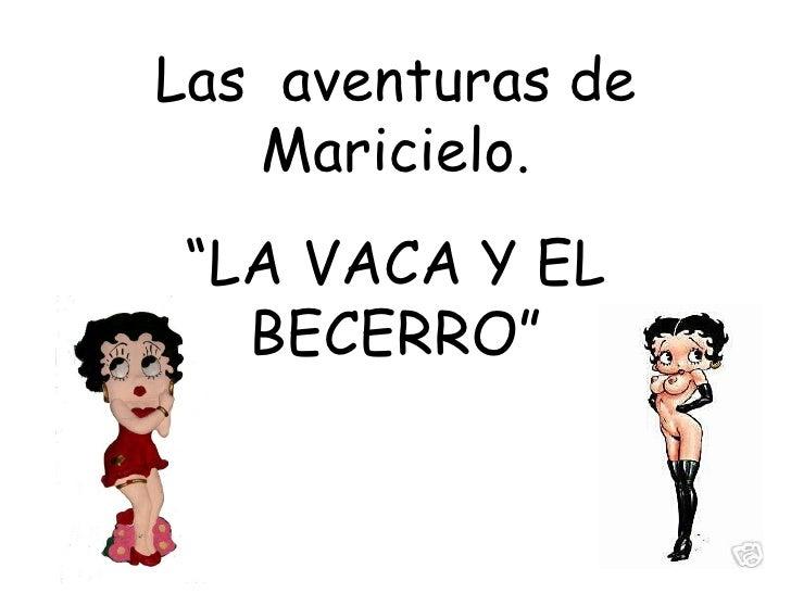 """"""" LA VACA Y EL BECERRO"""" Las  aventuras de Maricielo."""