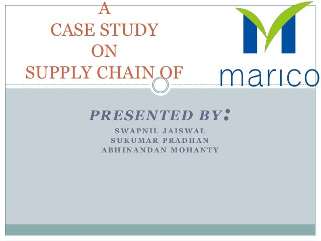 A CASE STUDY ON SUPPLY CHAIN OF PRESENTED BY SWAPNIL JAISWAL SUKUMAR PRADHAN ABHINANDAN MOHANTY  :