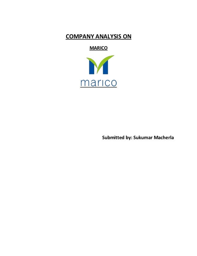 COMPANY ANALYSIS ON      MARICO          Submitted by: Sukumar Macherla