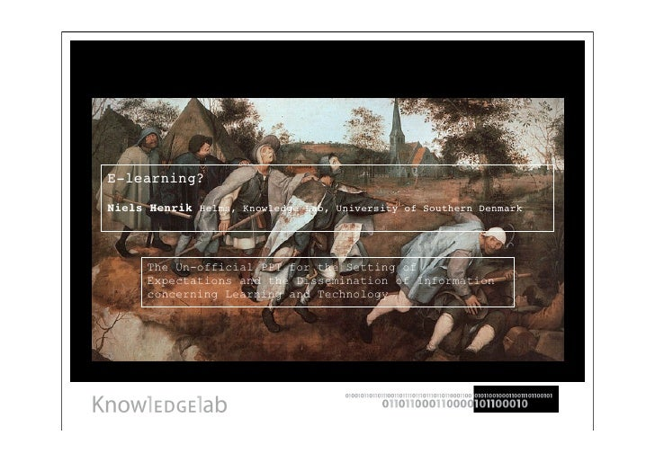 E-learning? Niels Henrik Helms, Knowledge Lab, University of Southern Denmark           The Un-official PPT for the Settin...