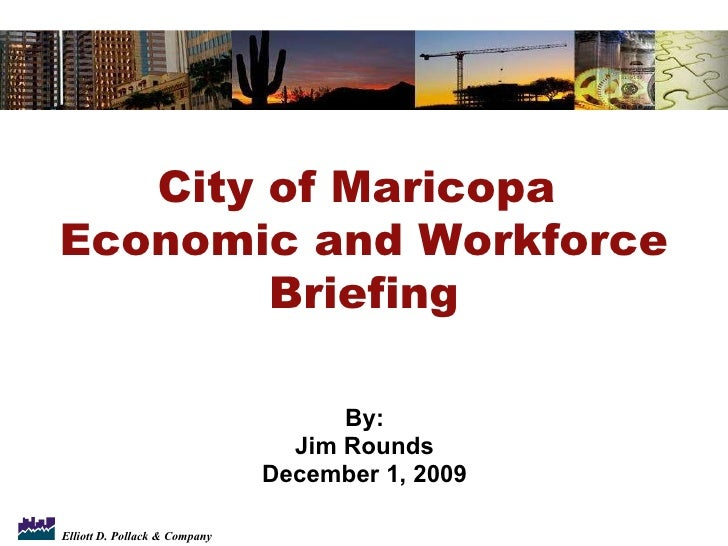 By: Jim Rounds December 1, 2009 City of Maricopa  Economic and Workforce Briefing