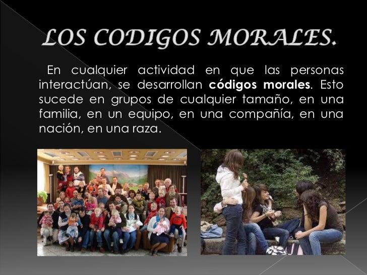 En cualquier actividad en que las personasinteractúan, se desarrollan códigos morales. Estosucede en grupos de cualquier t...