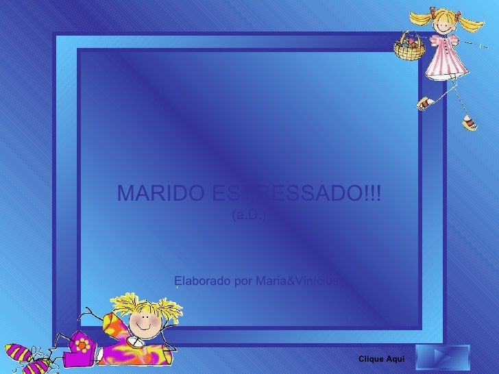 MARIDO ESTRESSADO!!! (a.D.) Elaborado por Maria&Vinícius Clique Aqui