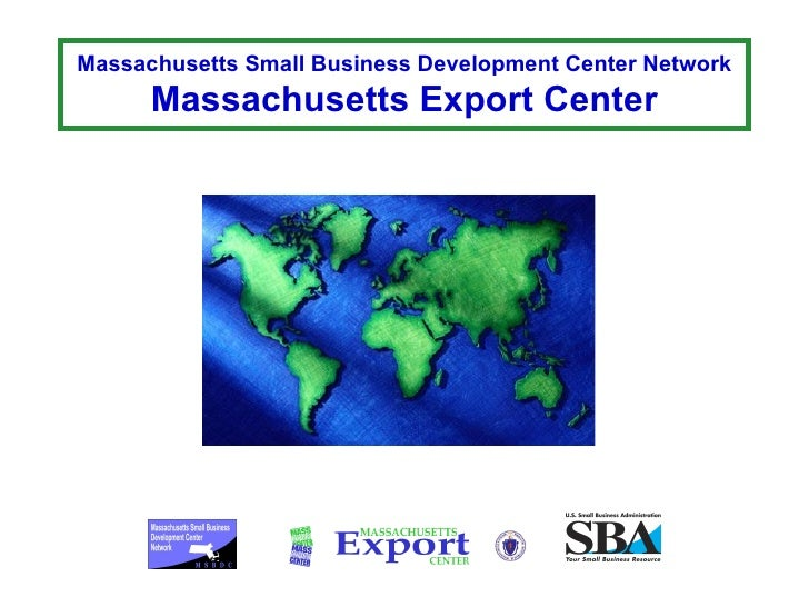 Massachusetts Small Business Development Center Network Massachusetts Export Center