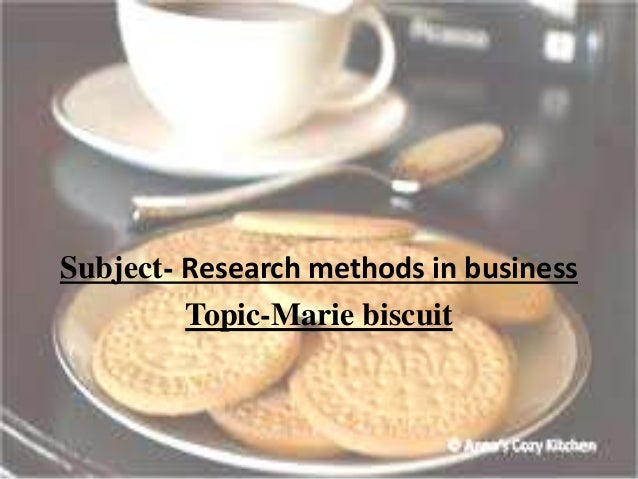 Subject- Research methods in business Topic-Marie biscuit