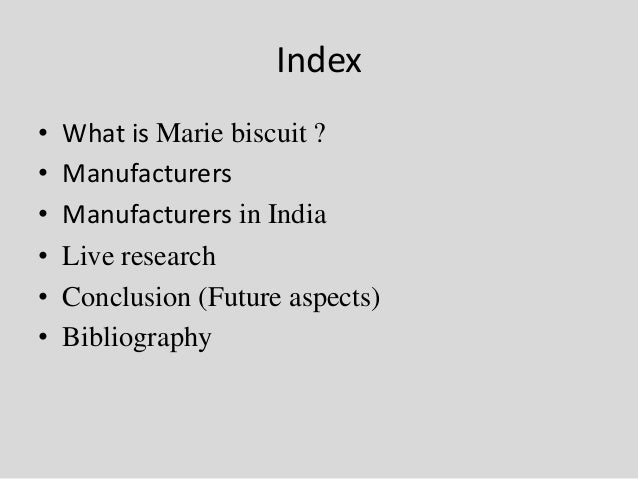 Index • What is Marie biscuit ? • Manufacturers • Manufacturers in India • Live research • Conclusion (Future aspects) • B...
