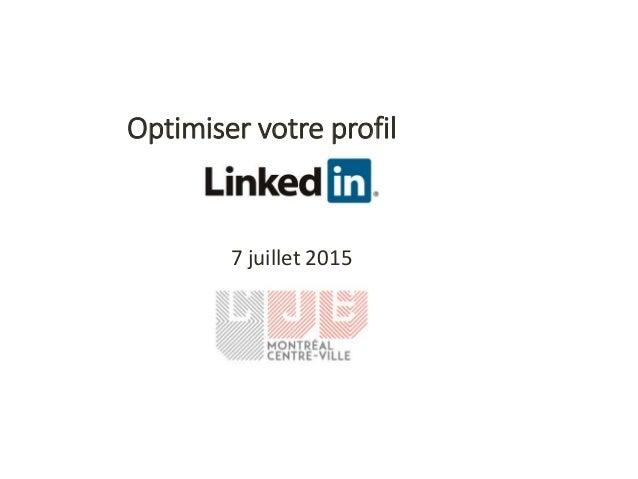 7 juillet 2015 Optimiser votre profil