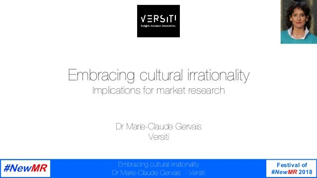 Festival of #NewMR 2018 	 	 Embracing cultural irrationality Dr Marie-Claude Gervais - Versiti Embracing cultural irration...
