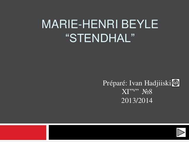 "MARIE-HENRI BEYLE ""STENDHAL"" Préparé: Ivan Hadjiiski XI""v"" №8 2013/2014"
