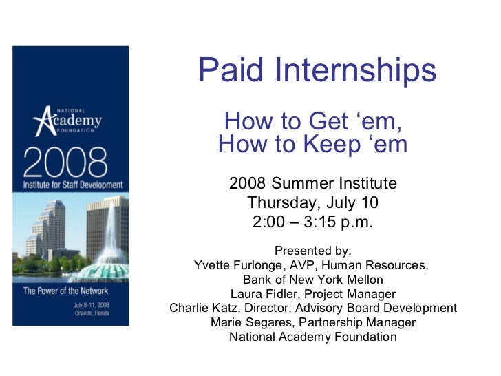 Paid Internships How to Get 'em, How to Keep 'em 2008 Summer Institute Thursday, July 10 2:00 – 3:15 p.m. Presented by: Yv...