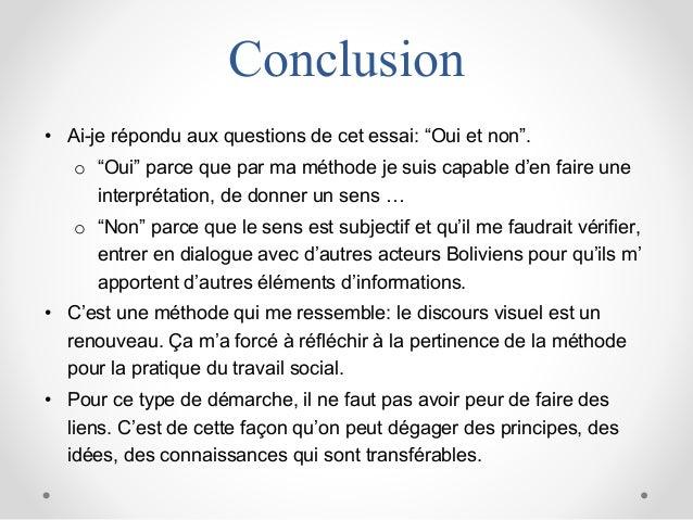 """Conclusion • Ai-je répondu aux questions de cet essai: """"Oui et non"""". o """"Oui"""" parce que par ma méthode je suis capable d'en..."""