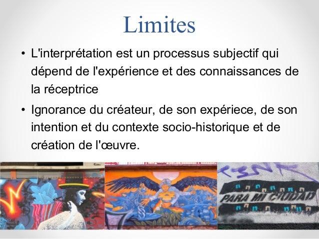 Limites • L'interprétation est un processus subjectif qui dépend de l'expérience et des connaissances de la réceptrice • I...