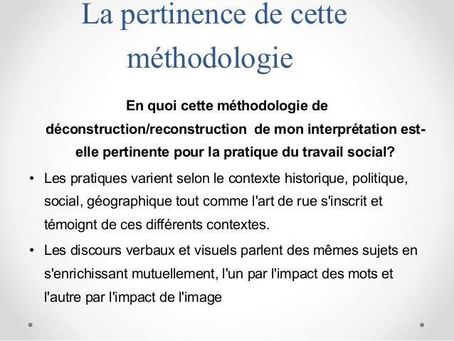 La pertinence de cette méthodologie En quoi cette méthodologie de déconstruction/reconstruction de mon interprétation est-...